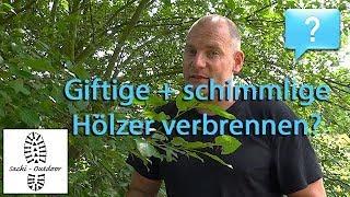 Frag Sacki: Giftige + schimmlige Hölzer verbrennen?