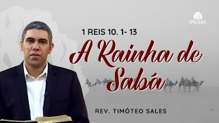 A Rainha de Sabá • (1 Reis 10.1-13) • Rev. Timóteo Sales