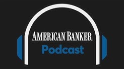 "AMERICAN BANKER PODCAST ""STOP HIRING BANKERS"""