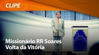 R.R. Soares - Volta da Vitória [ CLIPE OFICIAL ]