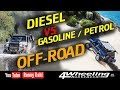 DIESEL vs GASOLINE / PETROL OFF-ROAD, which is better?