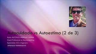 Autocuidado vs Autoestima, Continuacion (2 de 3)