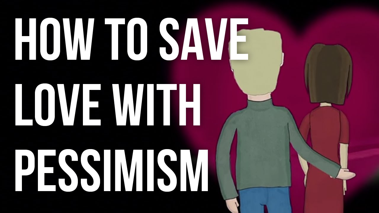 How to Save Love with Pessimism
