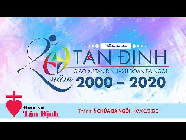 Thánh lễ Chúa Ba Ngôi - 07/06/2020: Mừng bổn mạng & Kỷ niệm 20 thành lập Xứ Đoàn Ba Ngôi