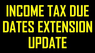 INCOME TAX DUE DATE EXTENSION UPDATE