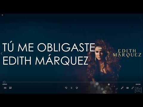Edith Márquez - Tú Me Obligaste (Letra)