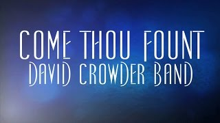 Come Thou Fount - David Crowder Band