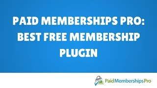Paid Memberships Pro: Best WordPress Membership plugin?