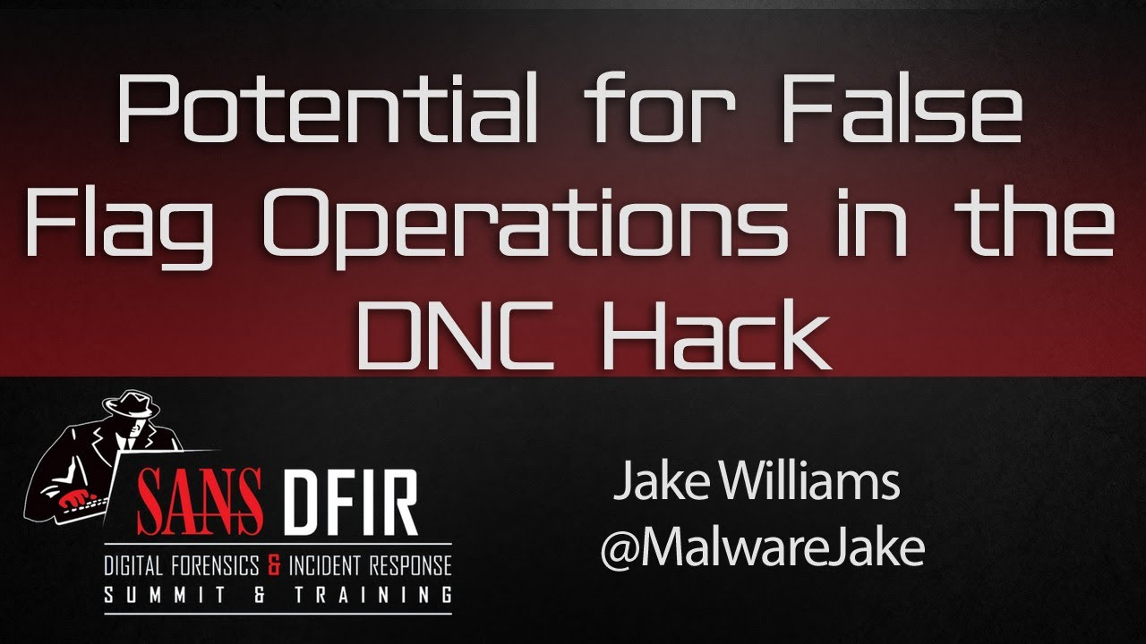 DFIR Summit 2016: Potential for False Flag Operations in the DNC Hack