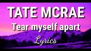 Tear Myself Apart || TATE MCRAE ~ Lyrics