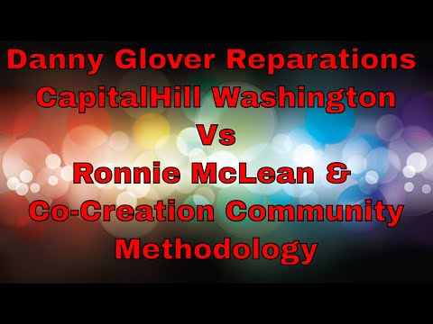 Danny Glover Reparations CapitalHill Washington Vs Ronnie McLean & Co-Creation Community Methodology