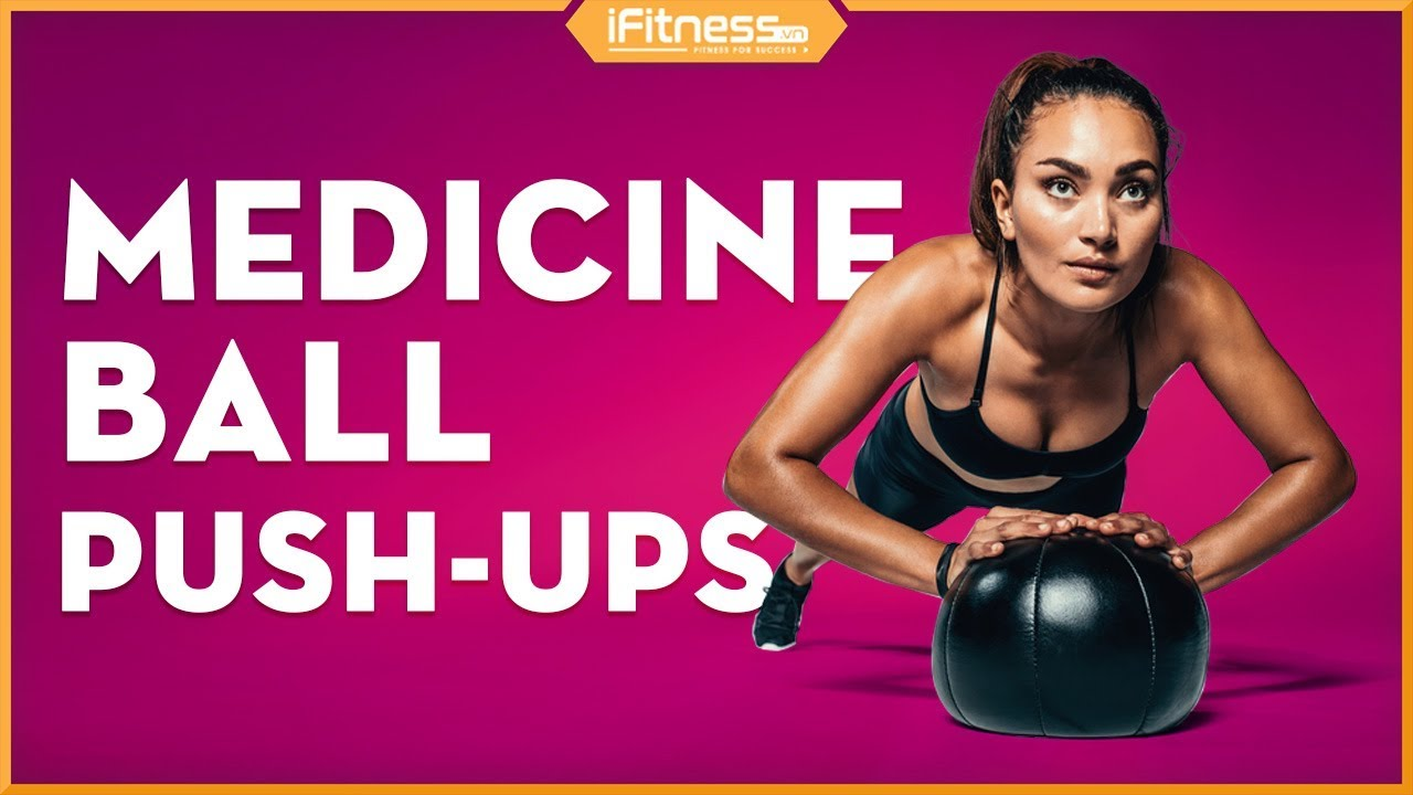 Medicine Ball Push-Ups | Bài tập cơ ngực với bóng | iFitness.vn