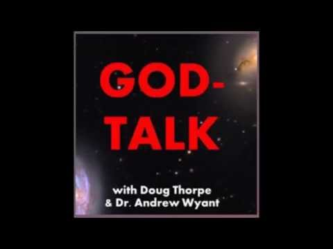 #32 God-Talk; Dr Tom Campbell; My Big TOE, The Theory Of Everything; Dr. Andy & Doug