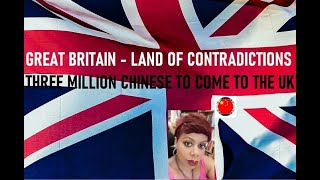 UK IS THE LAND OF CONTRADICTIONS AS 3 MILLION CHINESE TO COME UK CITIZENS