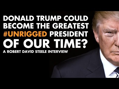 Trump Could Become The Greatest #UNRIG President Of Our Time? - Robert David Steele Interview