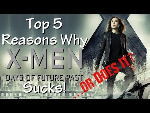 Top 5 Reasons X-Men: Days of Future Past Sucks! ...or Does it?