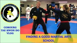 Finding A Good Martial Arts School - Cobourg Tae Kwon Do vlog