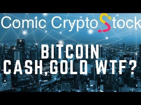 Bitcoin Cash, Gold WTF