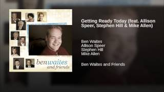 Getting Ready Today (feat. Allison Speer, Stephen Hill & Mike Allen)