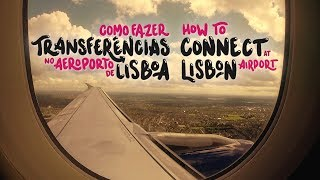 TRANSFERÊNCIAS NO AEROPORTO DE LISBOA | CONNECTIONS AT LISBON AIRPORT