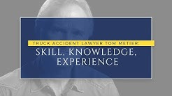 Truck Accident Lawyer Tom Metier: Skill, Knowledge, Experience