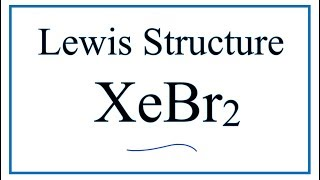 How to Draw the Lewis Dot Structure for XeBr2: Xenon dibromide
