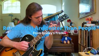 Reindeer(s) Are Better Than People (From Disney's Frozen) - guitar arrangement by Richard Greig