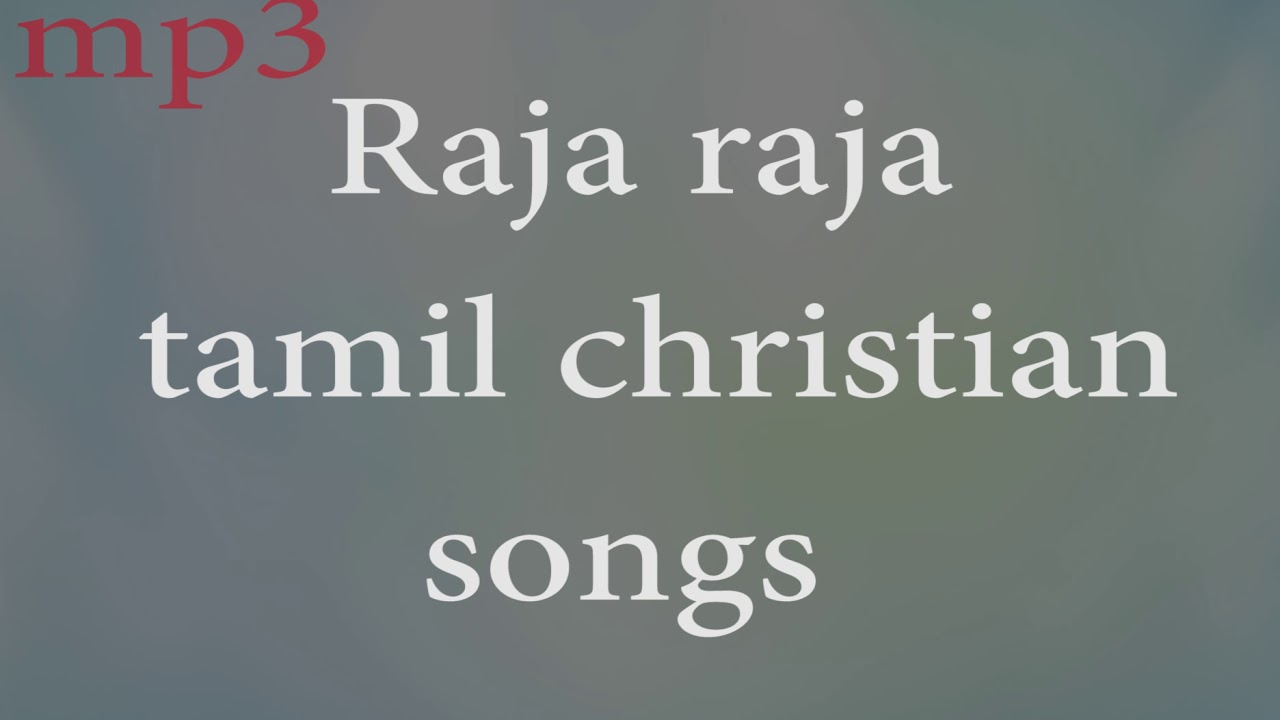 raja raja tamil christian songs bible, jesus christ, holy bible, church,  holy spirit, christian
