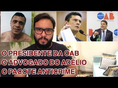 O Presidente da OAB, o advogado do Adélio Bispo e o Pacote Anticrime do Moro!