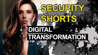 Security Shorts: Digital Transformation