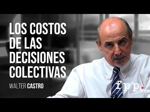Los costos de las decisiones colectivas por Walter Castro.
