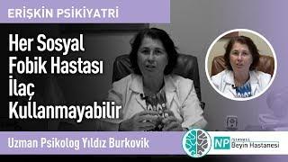 Her Sosyal Fobik Hastası İlaç Kullanmayabilir - Uzman Psikolog Yıldız Burkovik