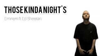 THOSE KINDA NIGHT'S- EMINEM ft. ED SHEERAN| Lyrics+Track