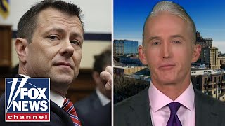 Gowdy Peter Strzok didnt need my help to get fired