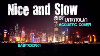 Nice and Slow (Acoustic) - Unknown w/lyrics & Download link