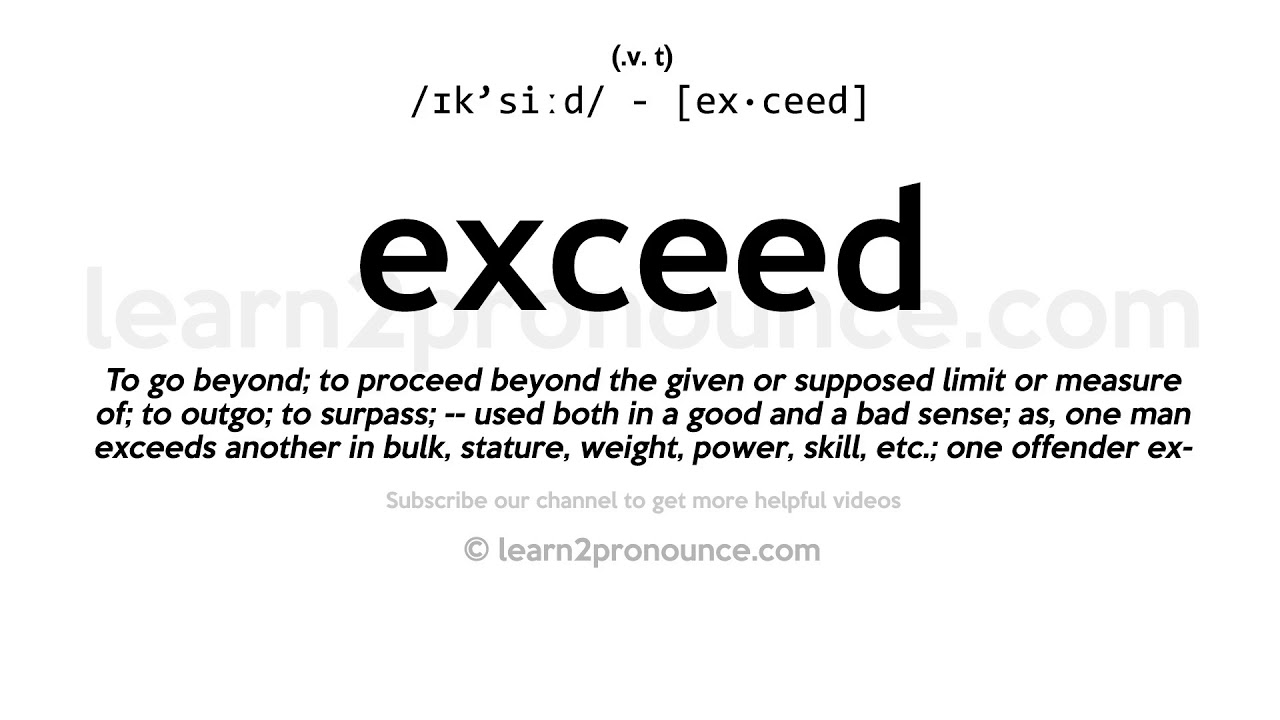 Pronunciation of Exceed  Definition of Exceed