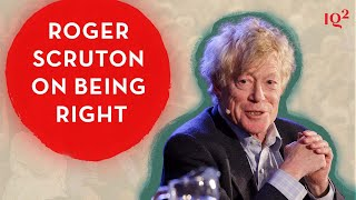 Roger Scruton on Being Right