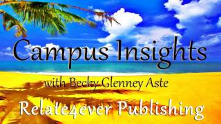 Campus Insights with Becky Glenney Aste on Relate4ever Publishing