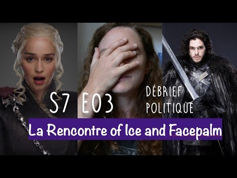"""le Feu & la Glace"" : LA rencontre - Game of Thrones S7 E03 Débrief Politique 1/3"