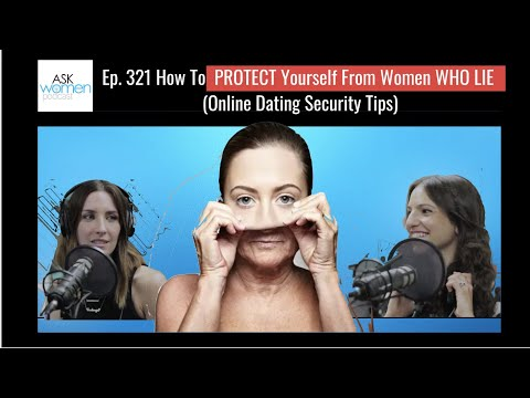 Ep. 321 How To PROTECT Yourself From Women WHO LIE | Online Dating Security Tips | Ask Women Podcast