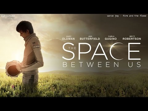 The Space between Us Theme song  Vance Joy  Fire and the Flood