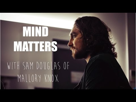MIND MATTERS WITH SAM DOUGLAS OF MALLORY KNOX