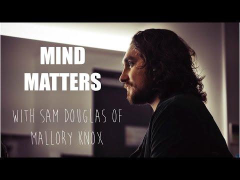 MIND MATTERS WITH SAM DOUGLAS OF MALLORY KNOX