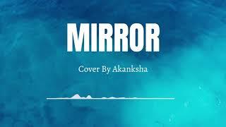 Mirror (Monsta X) - Cover By Akanksha