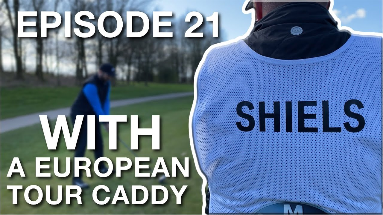 EP21 - STORIES OF A PROFESSIONAL TOUR CADDY