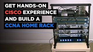 How to Get Hands-on Cisco Experience and Build a CCNA Home Rack