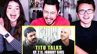 TITU TALKS EPISODE 2 ft JOHNNY SINS | Reaction | Jaby Koay