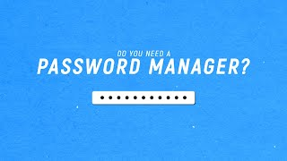 Do You Need A Password Manager