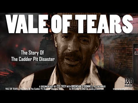 Vale Of Tears - The Story Of The Cadder Pit Disaster Glasgow 1913 Documentary