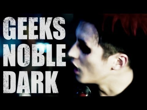 GEEKS [ NOBLE DARK ] Music Video